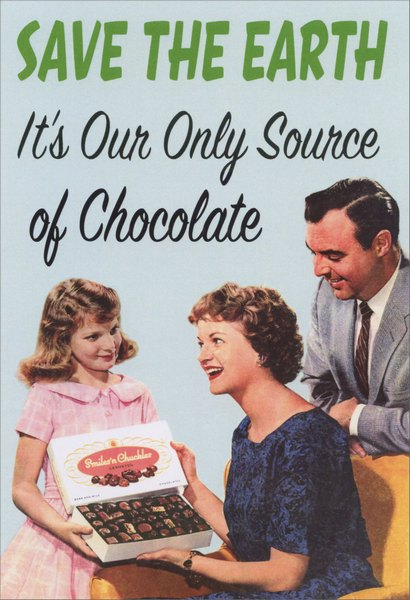 Source of Chocolate (1 card/1 envelope) Nobleworks Funny Birthday Card - FRONT: SAVE THE EARTH   It's our only source of chocolate  INSIDE: Dig in.  It's your birthday!