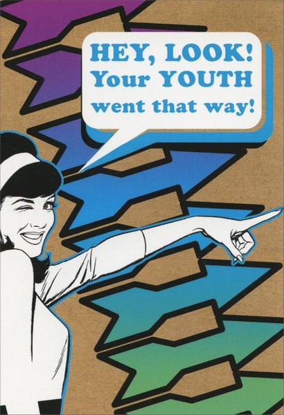 Went That Way (1 card/1 envelope) Nobleworks Funny Birthday Card - FRONT: Hey, look!  Your youth went that way!  INSIDE: Go get it!  Happy Birthday.