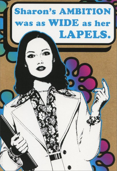 Wide as Her Lapels (1 card/1 envelope) Nobleworks Funny Birthday Card - FRONT: Sharon's AMBITION was as WIDE as her LAPELS.  INSIDE: It's your birthday. Work it, girl!