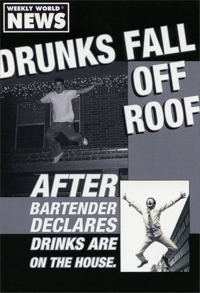Drinks Are On The House (1 card/1 envelope) - Birthday Card - FRONT: Weekly world news. Drunks fall off roof. After bartender declares drinks are on the house.  INSIDE: Raise the roof-it's your birthday!