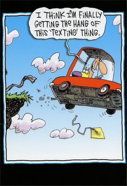 Texting While Driving (1 card/1 envelope) - Birthday Card - FRONT: I think I'm finally getting the hang of this 'texting' thing.  INSIDE: :) B-DAY 2 U!