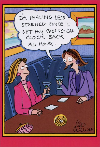 Biological Clock (1 card/1 envelope) - Birthday Card - FRONT: I'm feeling less stressed since I set my biological clock back an hour.  INSIDE: Time to have a happy birthday!