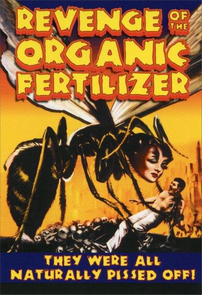 Organic Fertilzer (1 card/1 envelope) Nobleworks Funny Birthday Card - FRONT: REVENGE OF THE ORGANIC FERTILIZER  They were all naturally pissed off!  INSIDE: Don't let another birthday bug you.  Have a happy one!