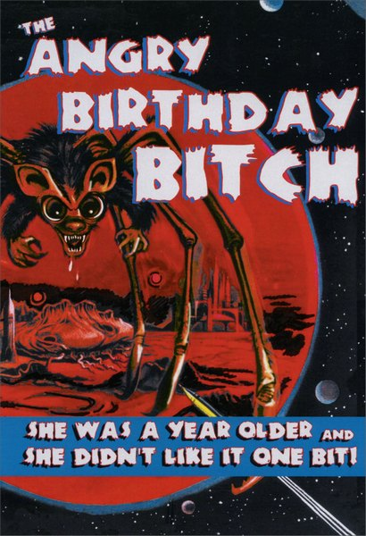 Angry Birthday Bitch (1 card/1 envelope) - Birthday Card - FRONT: THE ANGRY BIRTHDAY BITCH  She was a year older and she didn't like it one bit!  INSIDE: Getting older is a bitch.  Happy Birthday!