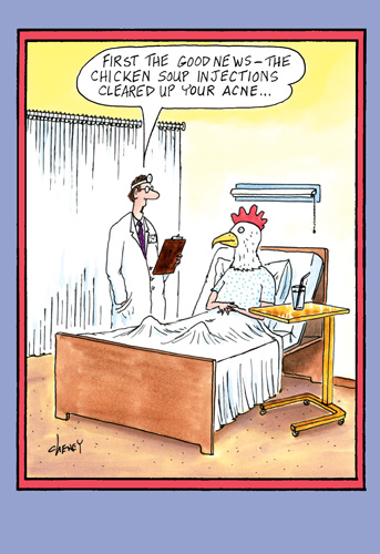 Chicken Soup (1 card/1 envelope) Nobleworks Funny Tom Cheney Get Well Card - FRONT: First the good news-the chicken soup injections cleared up your acne..  INSIDE: Being sick is for the birds. Get well soon.
