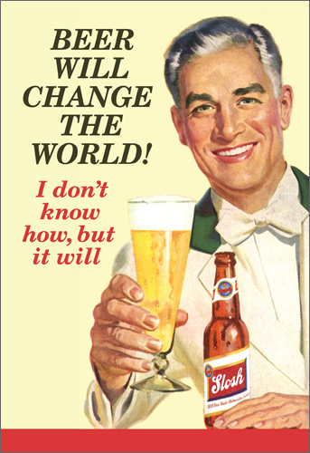 Beer Will Change the World (1 card/1 envelope) Nobleworks Funny Father's Day Card - FRONT: Beer will change the world!  I don't know how, but it will  INSIDE: Happy Father's Day!