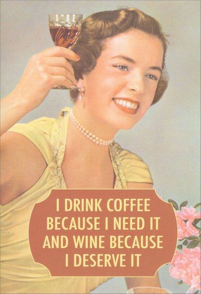 Drink Coffee (1 card/1 envelope) Nobleworks Funny Birthday Card - FRONT: I drink coffee because I need it and wine because I deserve it  INSIDE: You deserve a happy birthday.