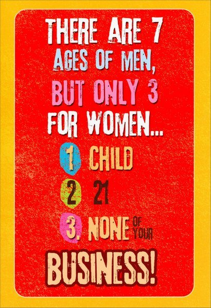 Ages of Women (1 card/1 envelope) Nobleworks Funny Birthday Card - FRONT: There are 7 ages of men, but only 3 for women… 1. child 2. 21 3. none of your business!  INSIDE: Celebrate your birthday like it's nobody's business.