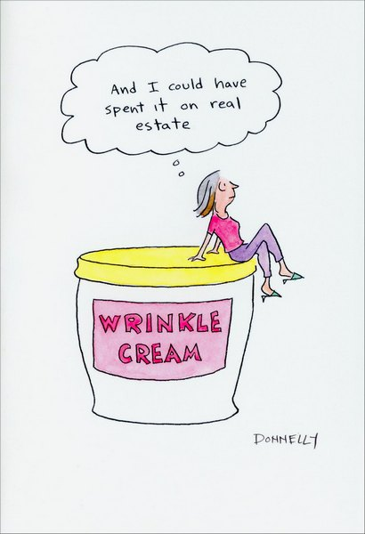 Wrinkle Cream (1 card/1 envelope) - Birthday Card - FRONT: And I could have spent it on real estate. - Wrinkle Cream  INSIDE: Keep it real, and have a happy birthday!