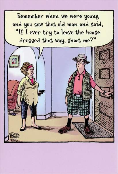 Shoot Me (1 card/1 envelope) Nobleworks Funny Birthday Card - FRONT: Remember when we were young and you saw that old man and said, �If I ever try to leave the house dressed that way, shoot me?�  INSIDE: Been nice knowing you. Happy Birthday.