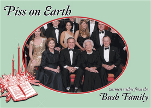 Piss on Earth (1 card/1 envelope) - Holiday Card - FRONT: Piss on Earth - warmest wishes from the Bush family  INSIDE: Season's Greetings.
