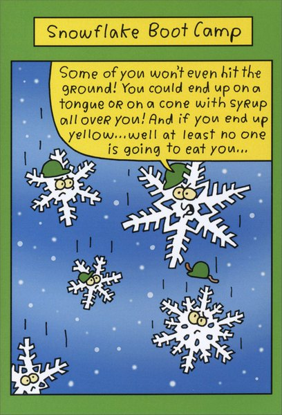 Snowflake Boot Camp (1 card/1 envelope) Nobleworks Funny Christmas Card - FRONT: Snowflake Boot Camp - Some of you won't even hit the ground! You could end up on a tongue or on a cone with syrup all over you! And if you end up yellow..well at least no one is going to eat you..  INSIDE: Let is snow. Let it snow. Let it snow! Merry Christmas!