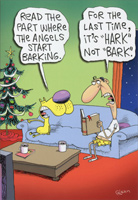 Angels Barking (1 card/1 envelope) - Christmas Card - FRONT: Read the part where the angels start barking. For the last time, it's HARK not BARK.  INSIDE: Another doggone Christmas. Hope yours is merry.