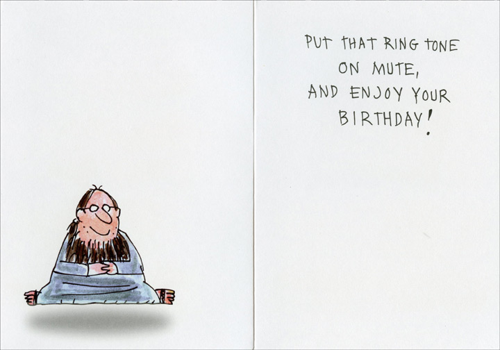 Inner Peace (1 card/1 envelope) Oatmeal Studios Funny Birthday Card - FRONT: If you want the secret to inner peace,  INSIDE: put that ring tone on mute, and enjoy your birthday!