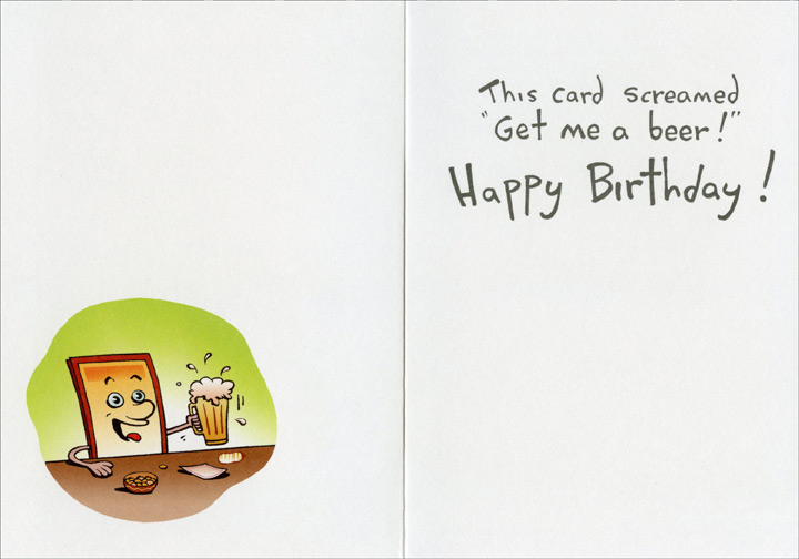 Get Me Get Me (1 card/1 envelope) Oatmeal Studios Funny Birthday Card - FRONT: I knew this card was yours right away.  The other cards screamed, �Get me!  Get me!�  INSIDE: This card screamed �Get me a beer!�  Happy Birthday!