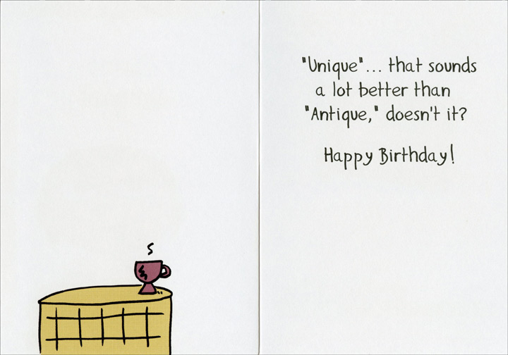 You're Unique (1 card/1 envelope) Oatmeal Studios Funny Birthday Card - FRONT: You're unique!  INSIDE: �Unique� �that sounds better than �Antique,� doesn't it?  Happy Birthday!