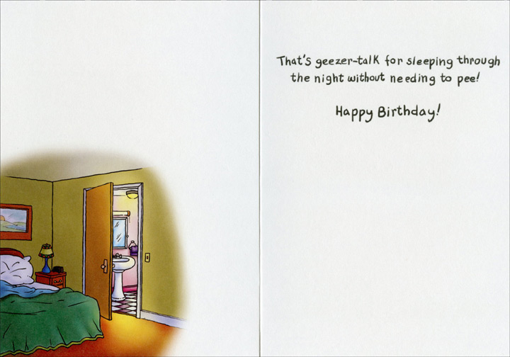 All Nighter (1 card/1 envelope) Oatmeal Studios Funny Birthday Card - FRONT: On your birthday, I wish you an all-nighter!  INSIDE: That's geezer-talk for sleeping through the night without needing to pee!  Happy Birthday!