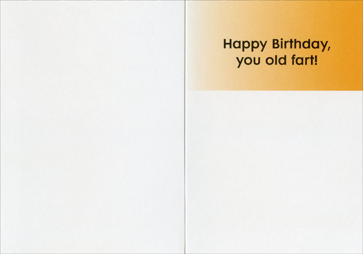 Listen to Their Body (1 card/1 envelope) - Birthday Card - FRONT: �They say a person should listen to what their body it telling them!�  �I agree�but do the rest of us have to hear it, too?�  INSIDE: Happy Birthday, you old fart!