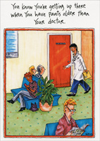 Doctor in Waiting Room (1 card/1 envelope) - Birthday Card - FRONT: You know you're getting up there when you have pants older than your doctor.  INSIDE: Just be happy you remember to put them on! Happy 65th Birthday!