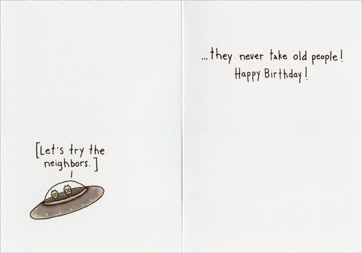 Aliens Attack on Your Birthday (1 card/1 envelope) - Birthday Card - FRONT: If aliens attack on your birthday, you don't need to worry�  INSIDE: �they never take old people! Happy Birthday!
