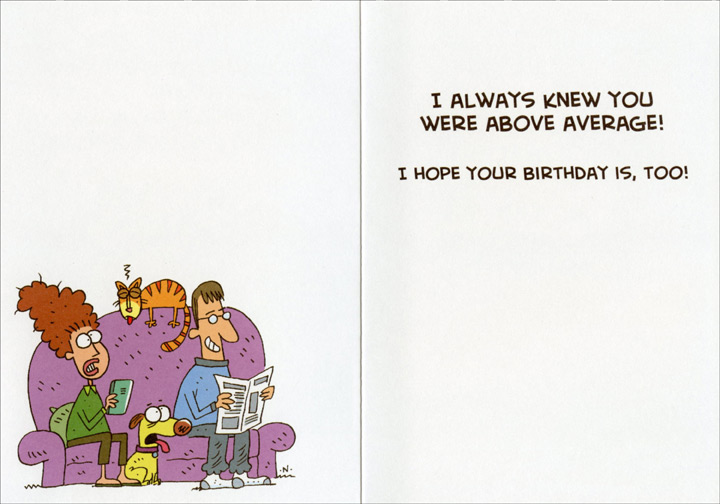 Couple, Cat and Dog on Couch (1 card/1 envelope) Oatmeal Studios Funny Birthday Card - FRONT: I read somewhere that fourteen farts a day are considered normal for the average person.  INSIDE: I always knew you were above average! I hope your birthday is, too!
