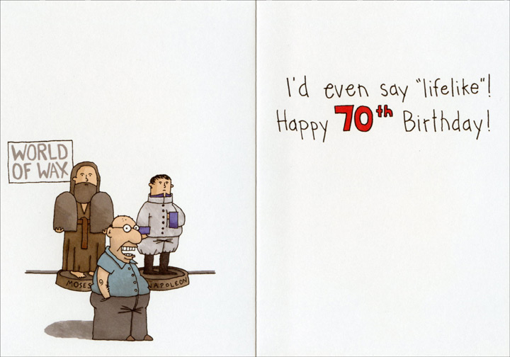 You Still Look Great (1 card/1 envelope) Oatmeal Studios Funny 70th Birthday Card - FRONT: You still look great!  INSIDE: I'd even say �lifelike�! Happy 70th Birthday!