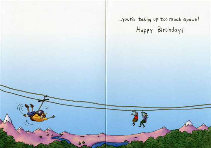 Zip Line Platform (1 card/1 envelope) Oatmeal Studios Funny Birthday Card - FRONT: Some Birthday Advice:  If you're not living on the edge�  INSIDE: �you're taking up too much space! Happy Birthday!
