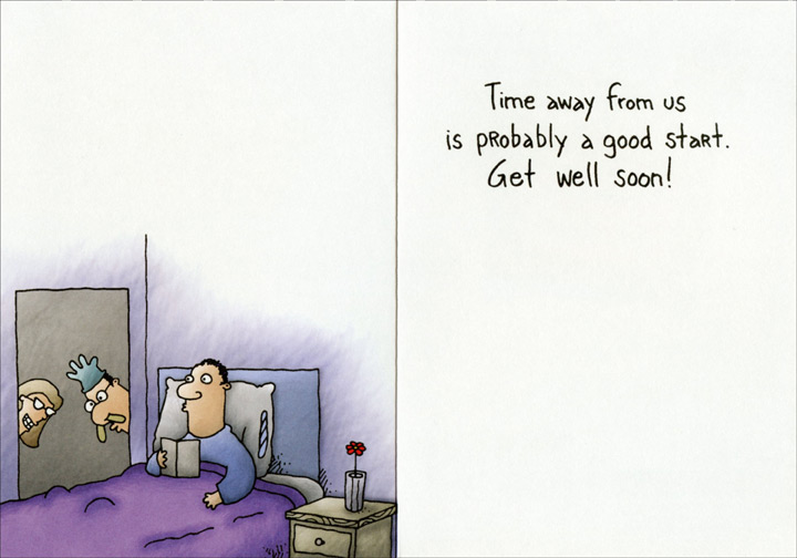 Man Reading Card in Bed (1 card/1 envelope) Oatmeal Studios Funny Get Well Card - FRONT: From all of us, we hope your health improves real soon.  INSIDE: Time away from us is probably a good start! Get well soon!