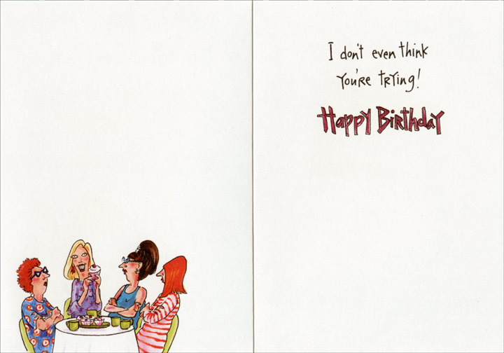 Women at Table of Cupcakes (1 card/1 envelope) - Birthday Card - FRONT: You don't look any older�  INSIDE: I don't even think you're trying! Happy Birthday!