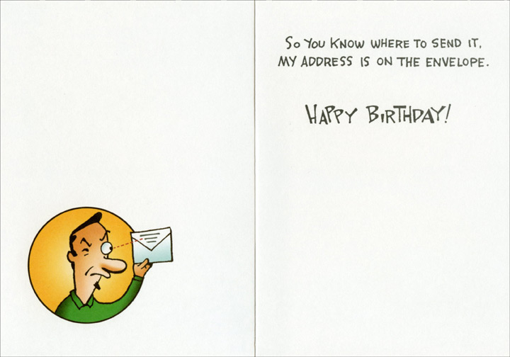 Send Birthday Money (1 card/1 envelope) Oatmeal Studios Funny Birthday Card - FRONT: Birthday$ are the perfect time to send money  INSIDE: So you know where to send it, my address is on the envelope. Happy Birthday!