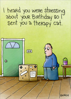 Therapy Cat (1 card/1 envelope) - Birthday Card - FRONT: I heard you were stressing about your birthday so I sent you a therapy cat.  INSIDE: You're old. Get over it. Don't worry, I trained him myself. Happy Birthday!