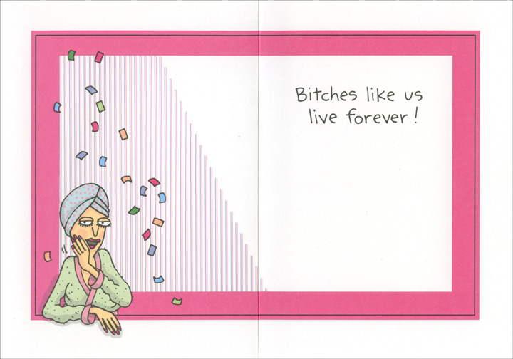 Woman at Spa (1 card/1 envelope) Oatmeal Studios Funny Birthday Card - FRONT: On your birthday, only the good die young!  INSIDE: Bitches like us live forever!
