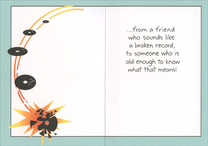 Happy Birthday Records (1 card/1 envelope) Oatmeal Studios Funny Birthday Card - FRONT: Happy Birthday..  INSIDE: ..from a friend who sounds like a broken record, to someone who is old enough to know what that means!
