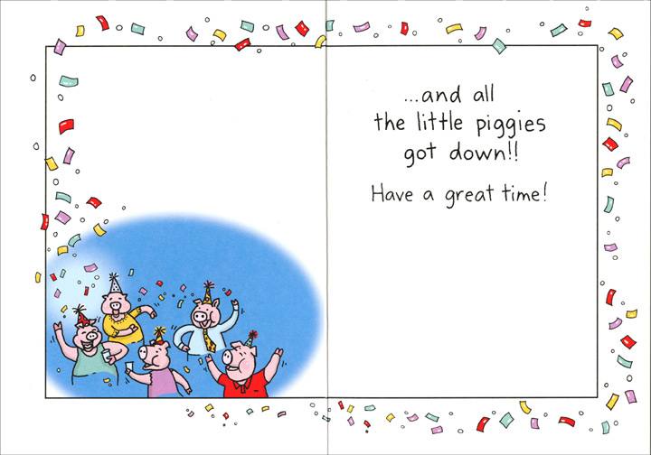 This Little Piggy (1 card/1 envelope) Oatmeal Studios Funny Birthday Card - FRONT: `  INSIDE: ..and all the little piggies got down!!  Have a great time!