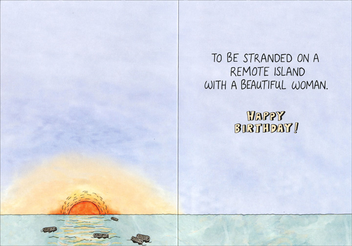 Every Man's Birthday Fantasy (1 card/1 envelope) - Birthday Card - FRONT: Ah, Every Man's Birthday Fantasy  INSIDE: To be stranded on a remote island with a beautiful woman.  HAPPY BIRTHDAY!