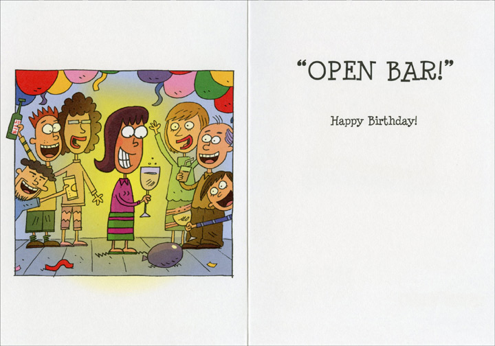 Surprise Party (1 card/1 envelope) Oatmeal Studios Funny Birthday Card - FRONT: The moment Lois heard everyone yell �Surprise!� she wanted to hear those two little words that meant it was her special day�  INSIDE: �OPEN BAR!� Happy Birthday!