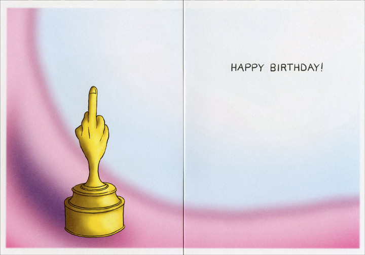 Special Award (1 card/1 envelope) Oatmeal Studios Funny Birthday Card - FRONT: The academy has a very special award for staying so young while the rest of us get older.  INSIDE: (Visual: A trophy in the shape of a hand giving the middle finger.) Happy Birthday!