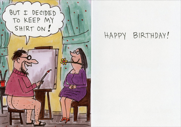 Birthday Painting (1 card/1 envelope) Oatmeal Studios Funny Birthday Card - FRONT: I wanted to paint you nude on your birthday!  INSIDE: But I decided to keep my shirt on! Happy Birthday!