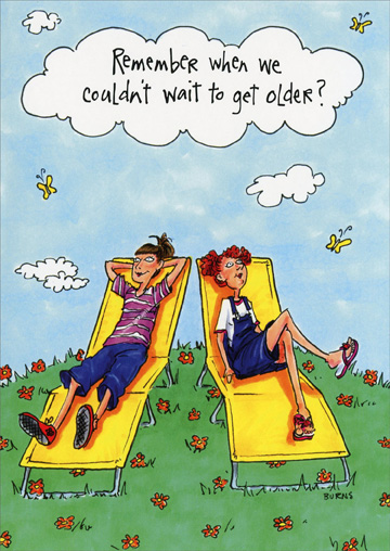 Girls on Lounge Chairs (1 card/1 envelope) Oatmeal Studios Funny Birthday Card - FRONT: Remember when we couldn't wait to get older?  INSIDE: Yeah, what was up with that!?  Happy Birthday!