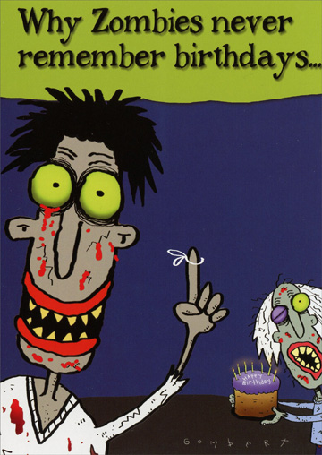 Zombie Birthday (1 card/1 envelope) Oatmeal Studios Funny Belated Birthday Card - FRONT: Why Zombies never remember birthdays�  INSIDE: Zombies and Me:  @#%& for brains!  Belated Happy Birthday!