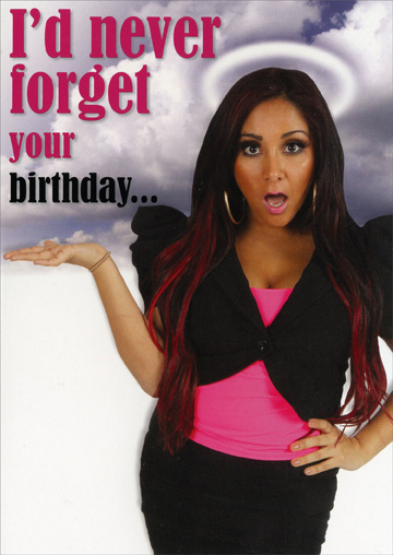 Snooki: I'd Never Forget (1 card/1 envelope) Oatmeal Studios Funny Birthday Card - FRONT: I'd never forget your birthday�  INSIDE: Unless I had too many pickletinis!  Happy Birthday!