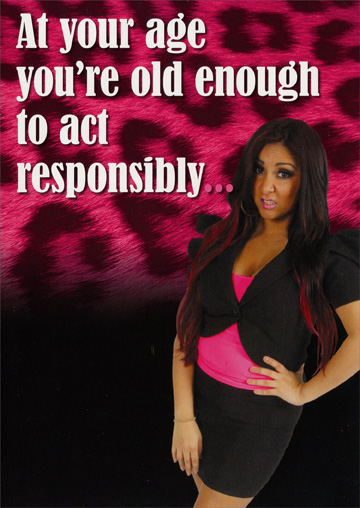 Snooki: Act Responsibly (1 card/1 envelope) - Birthday Card - FRONT: At your age you're old enough to act responsibly�  INSIDE: but we know it's just an act!  Happy Birthday!