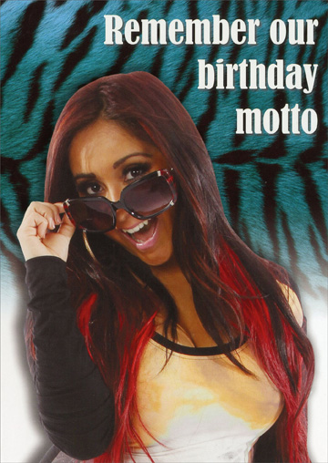 Snooki: Birthday Motto (1 card/1 envelope) Oatmeal Studios Funny Birthday Card - FRONT: Remember our birthday motto  INSIDE: Get out of our way.  We don't care what you think.  Unless you're a mirror.  Happy Birthday!