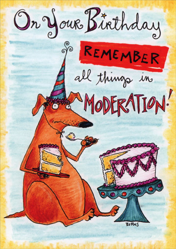 Moderation (1 card/1 envelope) Oatmeal Studios Funny Birthday Card - FRONT: On your birthday remember all things in moderation!  INSIDE: Especially moderation! Happy Birthday!