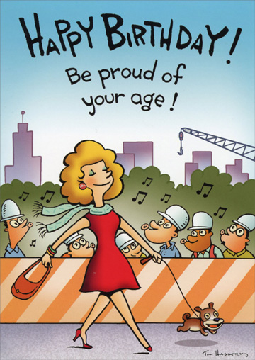Construction Workers Whistle (1 card/1 envelope) - Birthday Card - FRONT: Happy Birthday! Be proud of your age!  INSIDE: Whatever you decide it is.