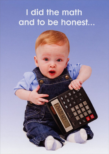 Baby with Calculator (1 card/1 envelope) Oatmeal Studios Funny 65th Birthday Card - FRONT: I did the math and to be honest…  INSIDE: It took a while! Happy 65th Birthday!