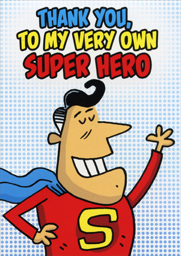 Very Own Super Hero (1 card/1 envelope) Oatmeal Studios Funny Thank You Card - FRONT: Thank you, to my very own super hero  INSIDE: But maybe you should stop wearing your underpants on the outside like that!
