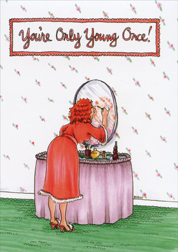 Putting on Makeup (1 card/1 envelope) Oatmeal Studios Funny Birthday Card - FRONT: You're only young once!  INSIDE: After that you have to think up some other excuse for your behavior! Happy Birthday!