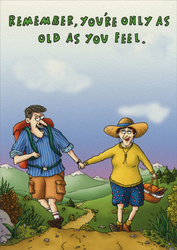 Hiking Couple (1 card/1 envelope) Oatmeal Studios Birthday Card - FRONT: Remember, you're only as old as you feel.  INSIDE: You still feel pretty amazing to me! Happy Birthday!