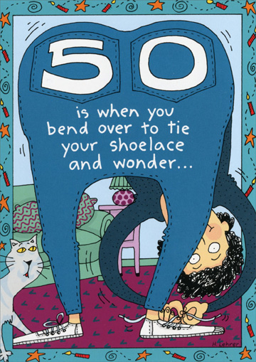 50 Is When You (1 card/1 envelope) Oatmeal Studios Funny 50th Birthday Card - FRONT: 50 is when you bend over to tie your shoelace and wonder..  INSIDE: �What else can I do while I'm down here?�  Happy 50th!